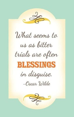 what-seems-to-us-as-bitter-trials-are-often-blessings-in-disguise-oscar-wilde
